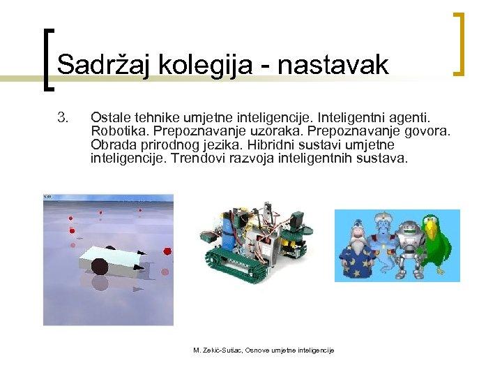 Sadržaj kolegija - nastavak 3. Ostale tehnike umjetne inteligencije. Inteligentni agenti. Robotika. Prepoznavanje uzoraka.