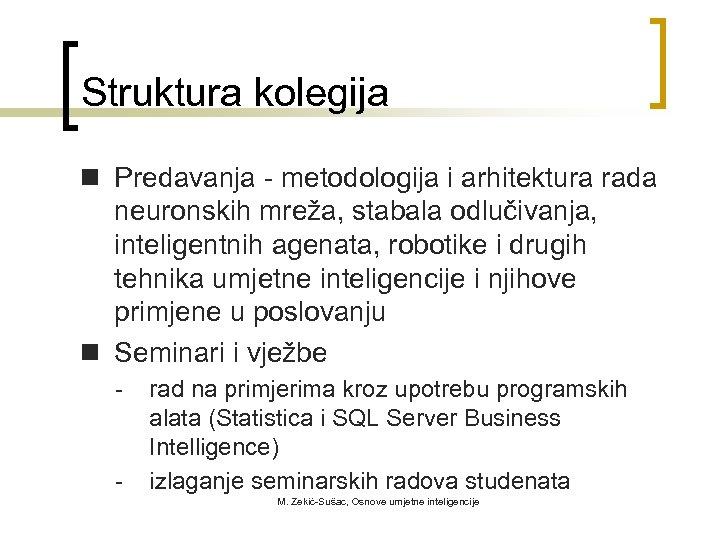 Struktura kolegija n Predavanja - metodologija i arhitektura rada neuronskih mreža, stabala odlučivanja, inteligentnih
