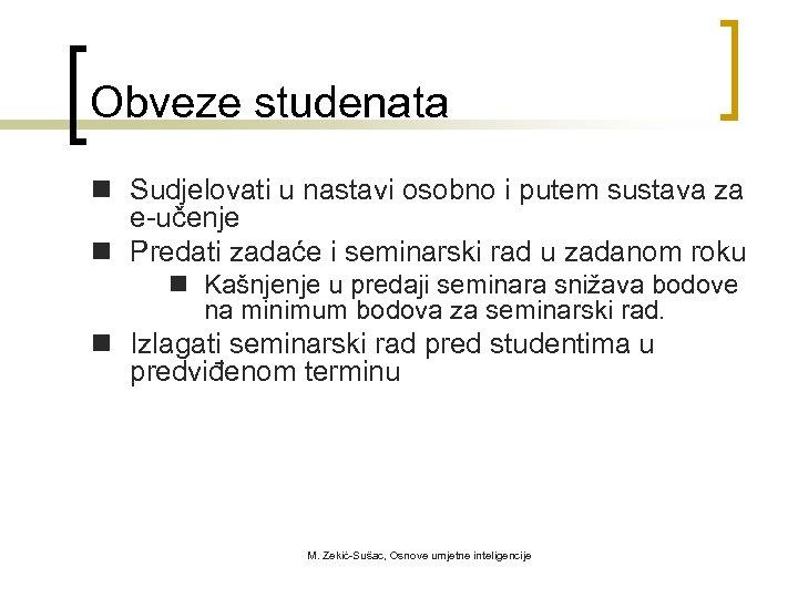 Obveze studenata n Sudjelovati u nastavi osobno i putem sustava za e-učenje n Predati