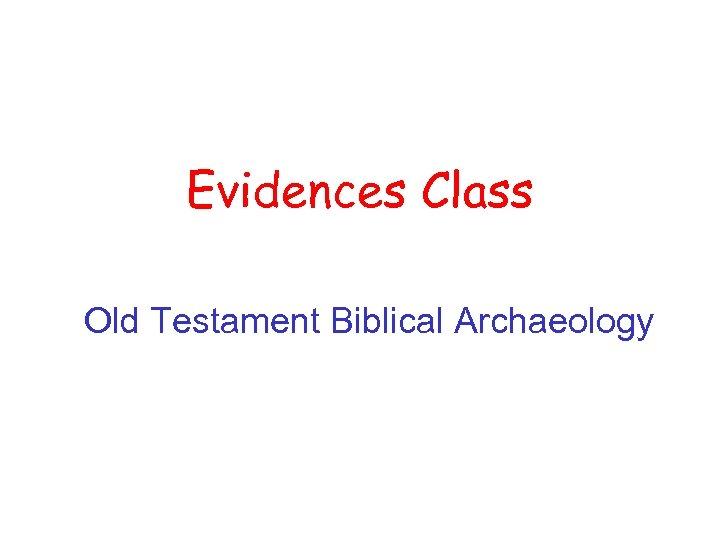 Evidences Class Old Testament Biblical Archaeology