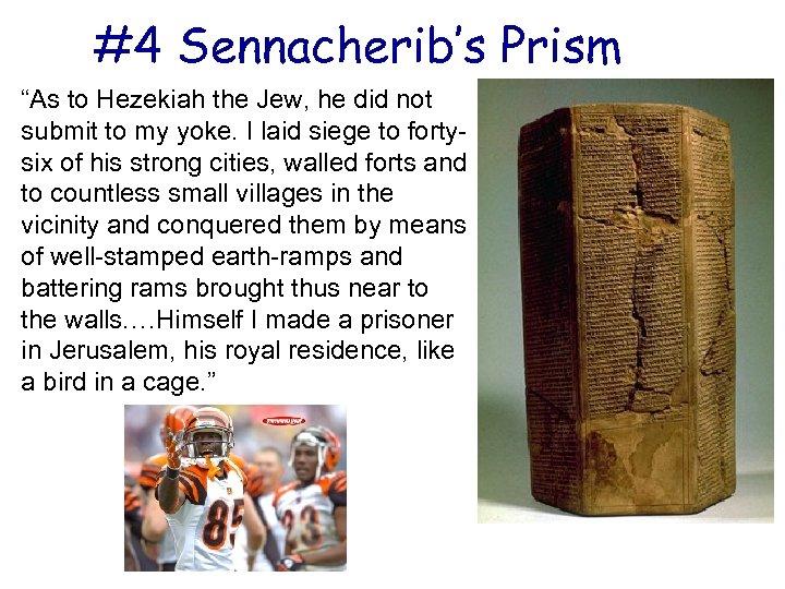 "#4 Sennacherib's Prism ""As to Hezekiah the Jew, he did not submit to my"