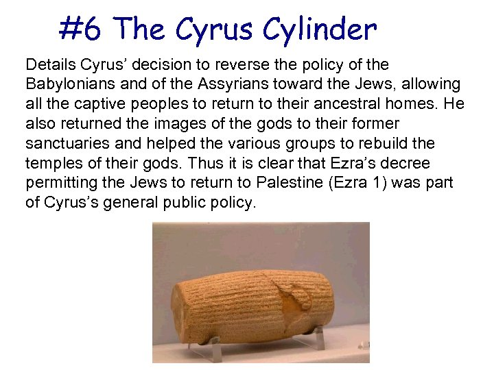 #6 The Cyrus Cylinder Details Cyrus' decision to reverse the policy of the Babylonians