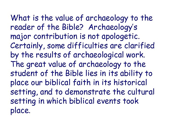 What is the value of archaeology to the reader of the Bible? Archaeology's major