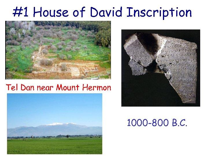 #1 House of David Inscription Tel Dan near Mount Hermon 1000 -800 B. C.