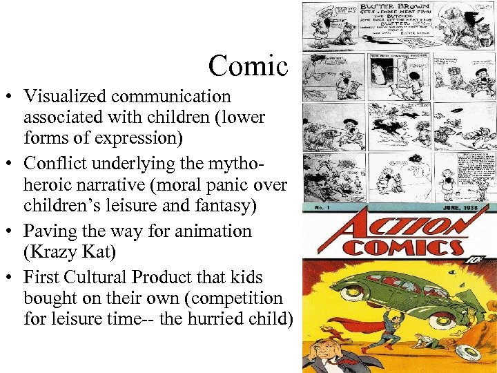 Comic • Visualized communication associated with children (lower forms of expression) • Conflict underlying