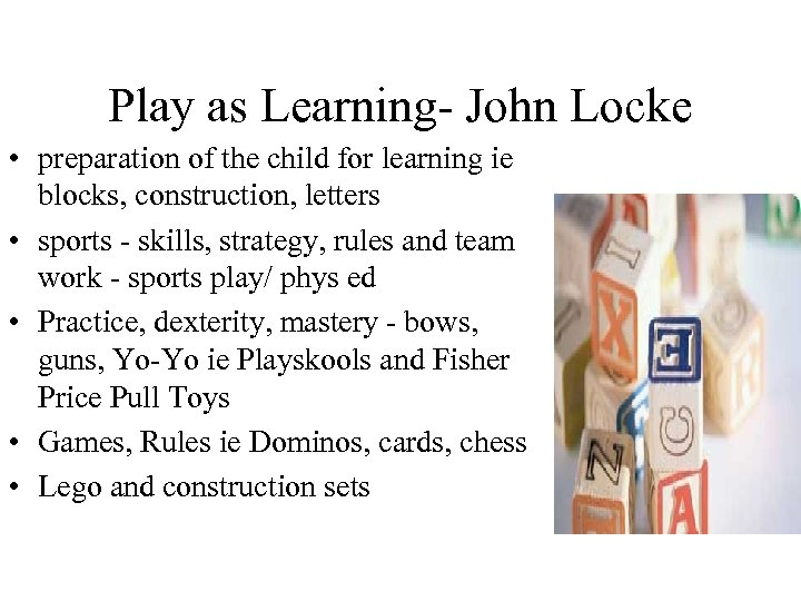 Play as Learning- John Locke • preparation of the child for learning ie blocks,