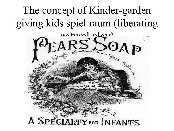 The concept of Kinder-garden giving kids spiel raum (liberating natural play)