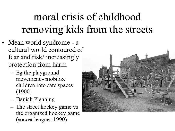 moral crisis of childhood removing kids from the streets • Mean world syndrome -