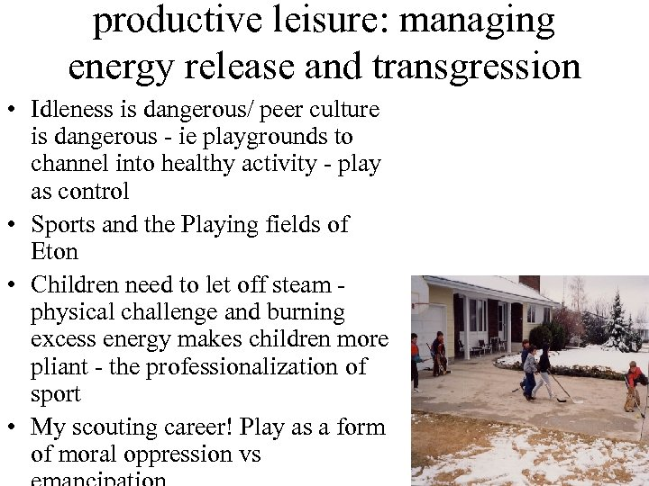 productive leisure: managing energy release and transgression • Idleness is dangerous/ peer culture is