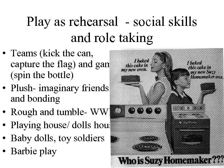 Play as rehearsal - social skills and role taking • Teams (kick the can,