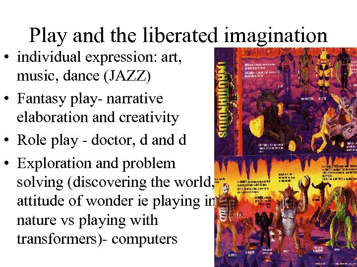 Play and the liberated imagination • individual expression: art, music, dance (JAZZ) • Fantasy
