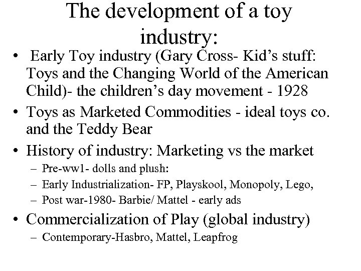 The development of a toy industry: • Early Toy industry (Gary Cross- Kid's stuff: