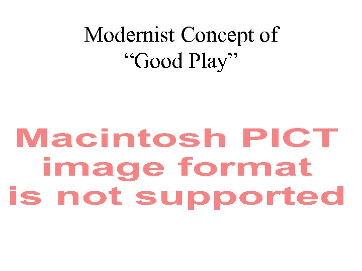 """Modernist Concept of """"Good Play"""""""