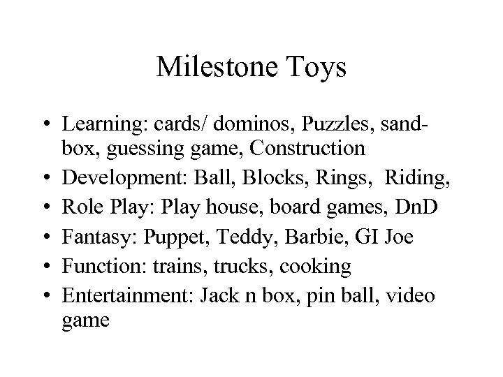 Milestone Toys • Learning: cards/ dominos, Puzzles, sandbox, guessing game, Construction • Development: Ball,