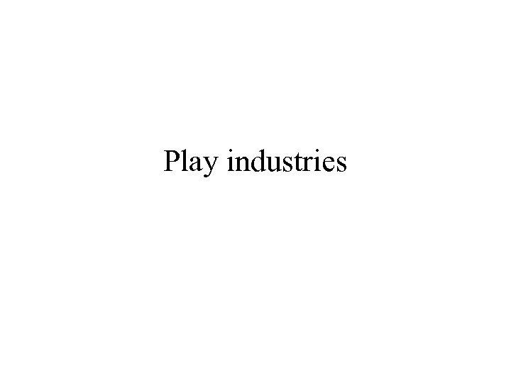 Play industries