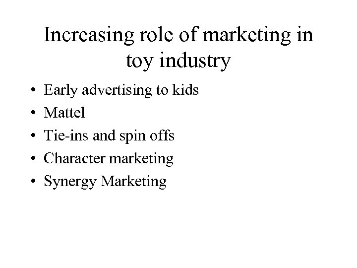 Increasing role of marketing in toy industry • • • Early advertising to kids