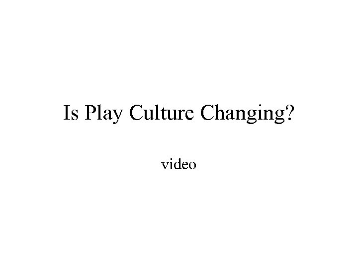 Is Play Culture Changing? video