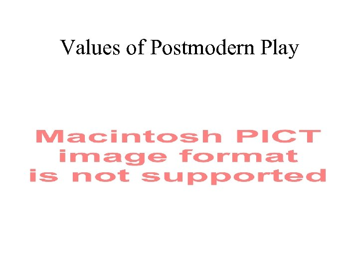 Values of Postmodern Play
