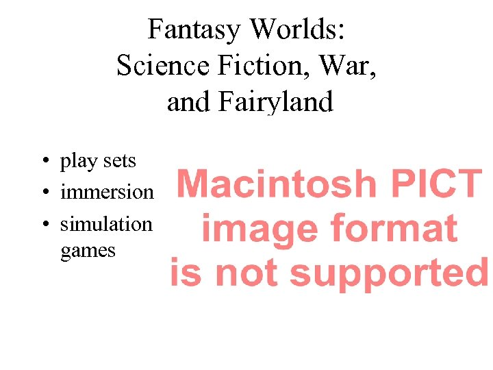 Fantasy Worlds: Science Fiction, War, and Fairyland • play sets • immersion • simulation