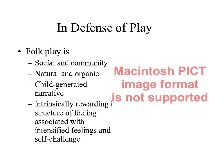 In Defense of Play • Folk play is – Social and community – Natural