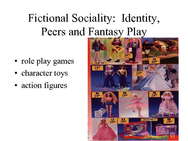 Fictional Sociality: Identity, Peers and Fantasy Play • role play games • character toys