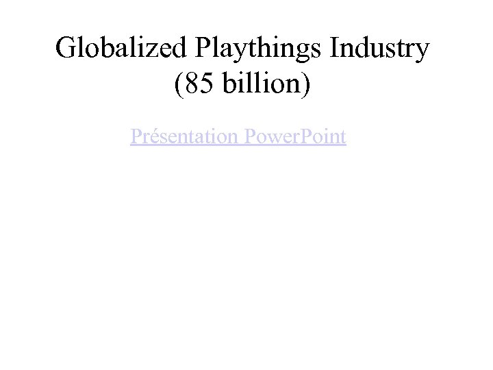 Globalized Playthings Industry (85 billion) Présentation Power. Point