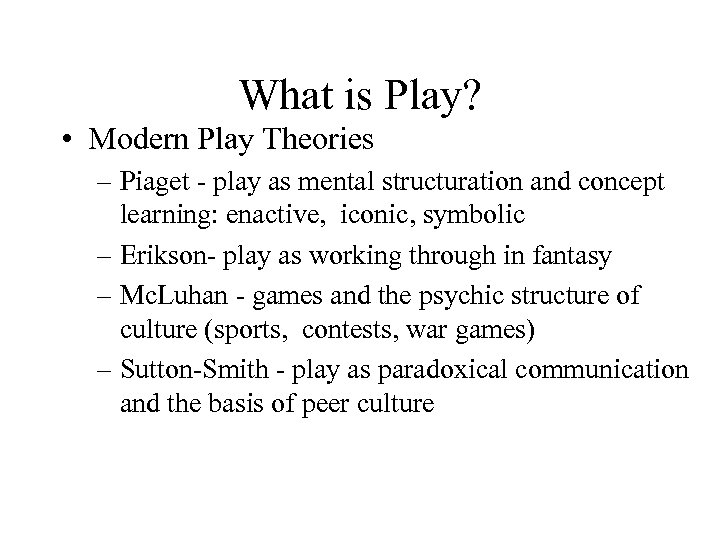 What is Play? • Modern Play Theories – Piaget - play as mental structuration