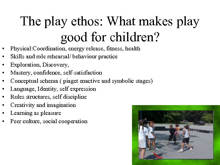 The play ethos: What makes play good for children? • • • Physical: Coordination,