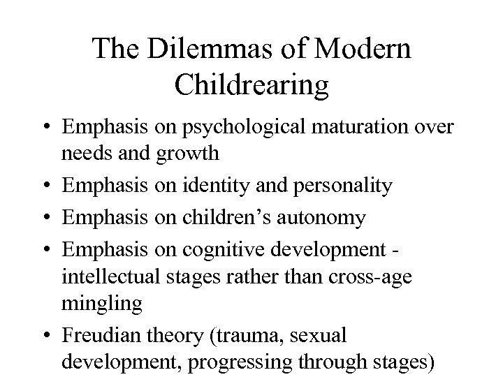 The Dilemmas of Modern Childrearing • Emphasis on psychological maturation over needs and growth