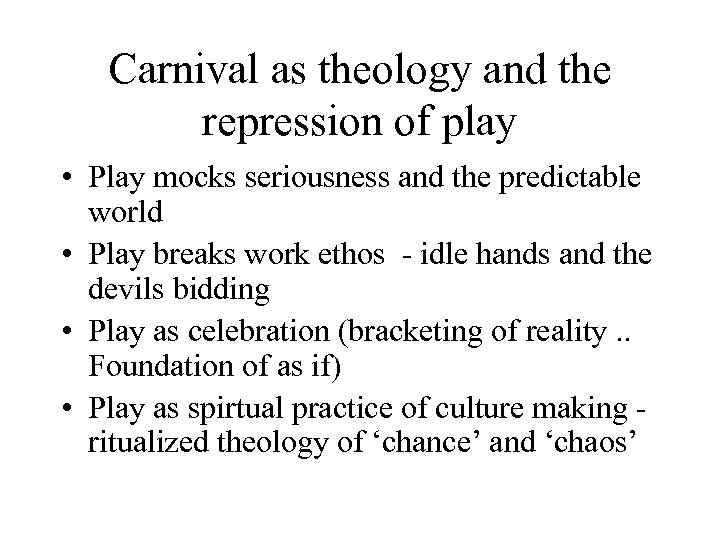 Carnival as theology and the repression of play • Play mocks seriousness and the
