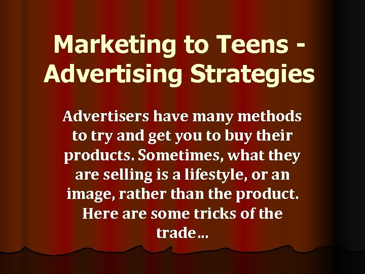 Marketing to Teens Advertising Strategies Advertisers have many methods to try and get you