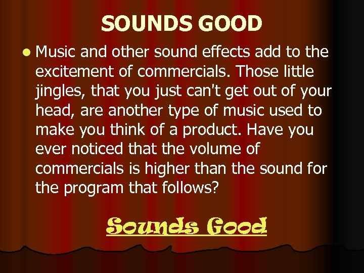 SOUNDS GOOD l Music and other sound effects add to the excitement of commercials.