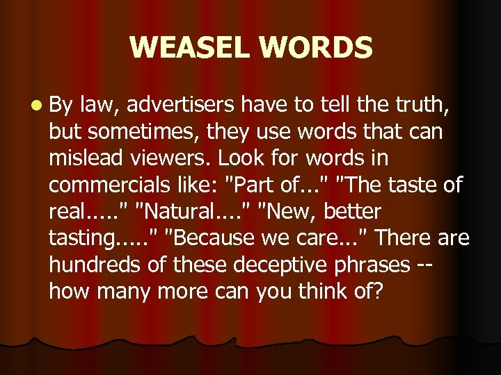 WEASEL WORDS l By law, advertisers have to tell the truth, but sometimes, they