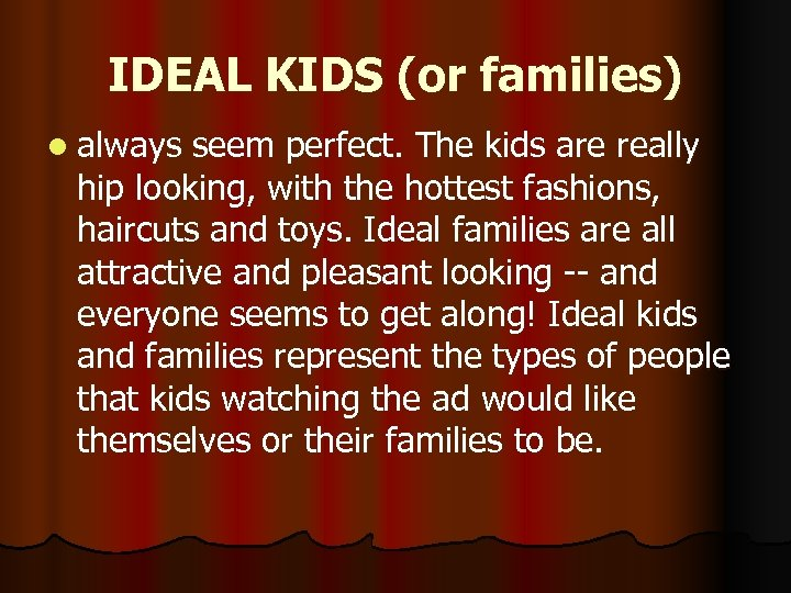 IDEAL KIDS (or families) l always seem perfect. The kids are really hip looking,