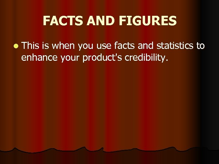 FACTS AND FIGURES l This is when you use facts and statistics to enhance