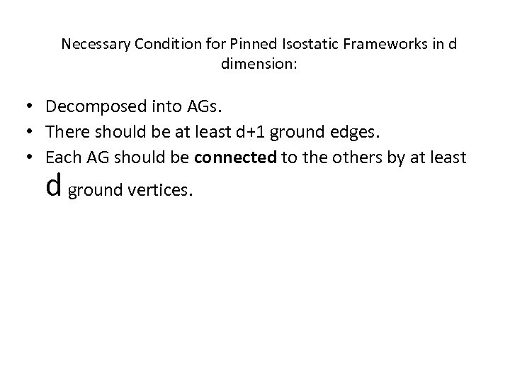 Necessary Condition for Pinned Isostatic Frameworks in d dimension: • Decomposed into AGs. •