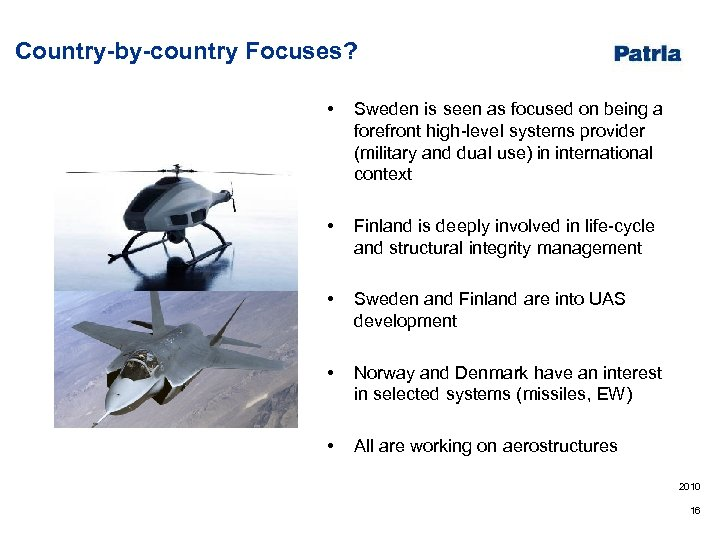 Country-by-country Focuses? • Sweden is seen as focused on being a forefront high-level systems