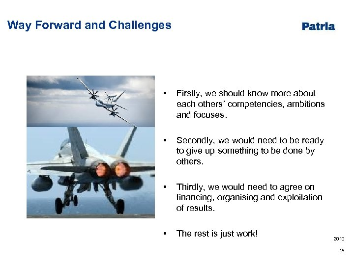 Way Forward and Challenges • Firstly, we should know more about each others' competencies,