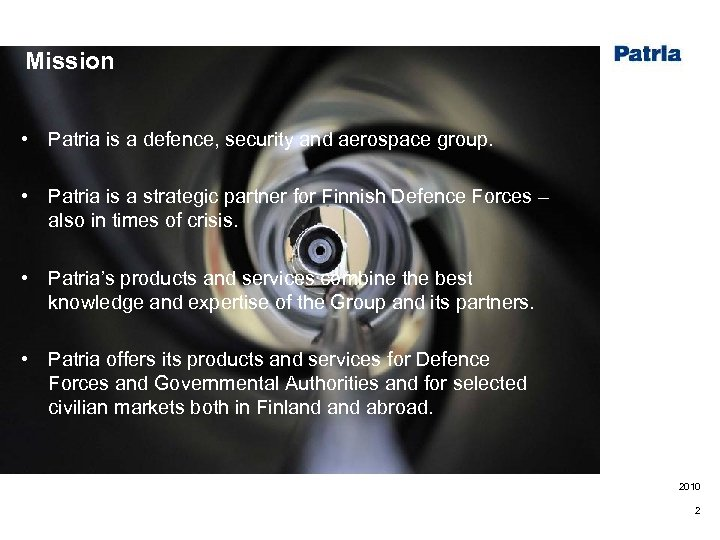 Mission • Patria is a defence, security and aerospace group. • Patria is a