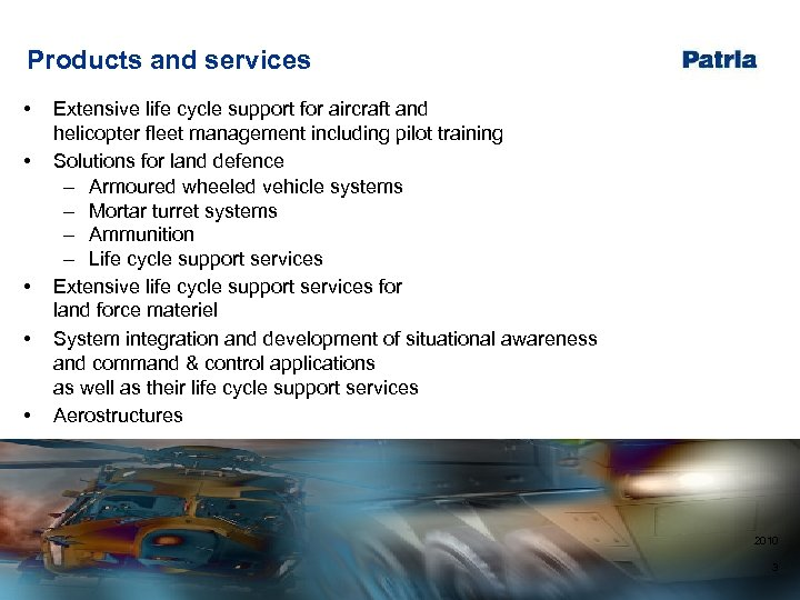 Products and services • • • Extensive life cycle support for aircraft and helicopter
