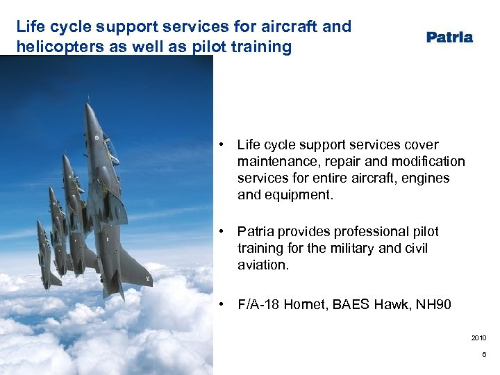 Life cycle support services for aircraft and helicopters as well as pilot training •