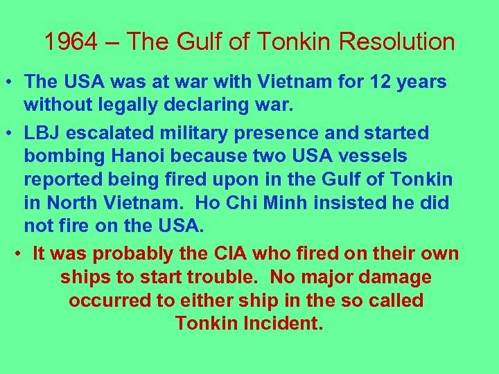 1964 – The Gulf of Tonkin Resolution • The USA was at war with