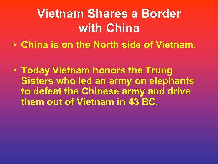 Vietnam Shares a Border with China • China is on the North side of