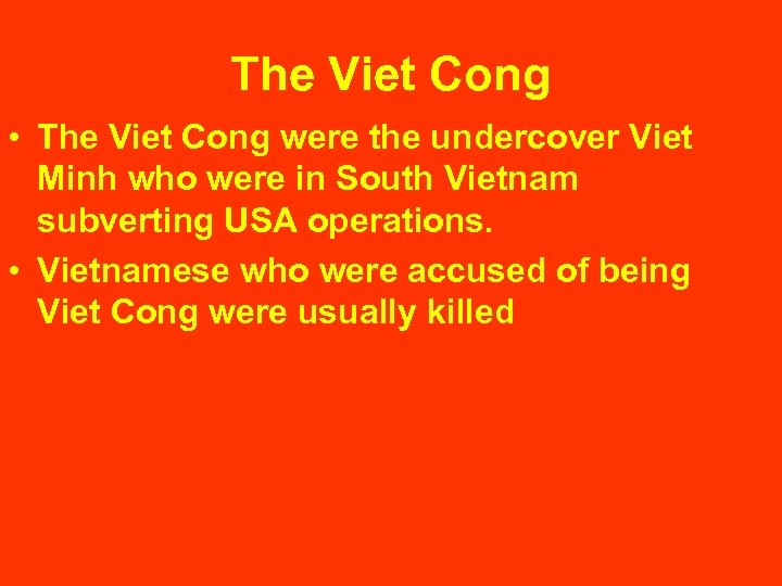 The Viet Cong • The Viet Cong were the undercover Viet Minh who were