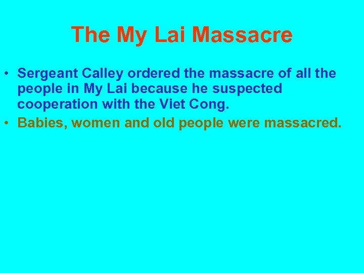 The My Lai Massacre • Sergeant Calley ordered the massacre of all the people