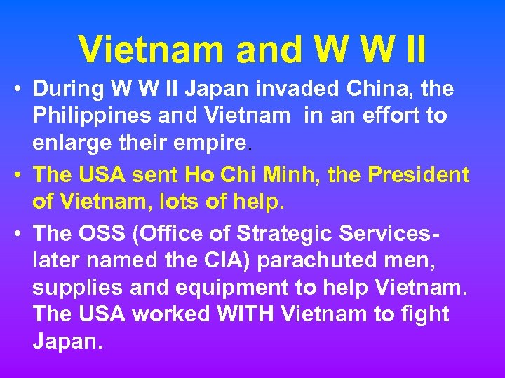 Vietnam and W W II • During W W II Japan invaded China, the