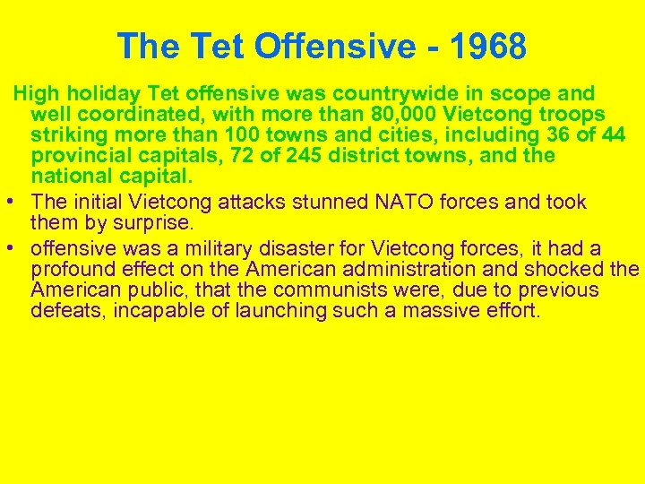 The Tet Offensive - 1968 High holiday Tet offensive was countrywide in scope and