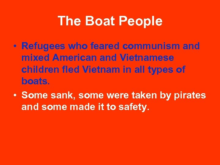 The Boat People • Refugees who feared communism and mixed American and Vietnamese children