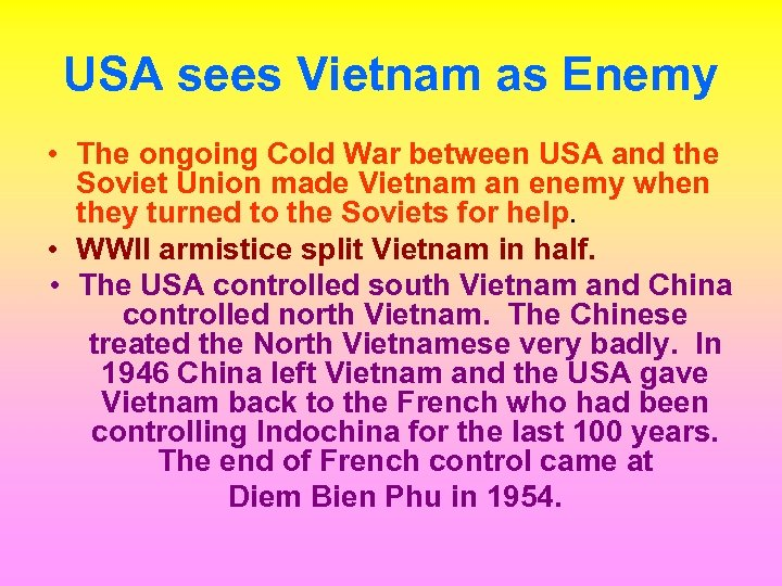 USA sees Vietnam as Enemy • The ongoing Cold War between USA and the