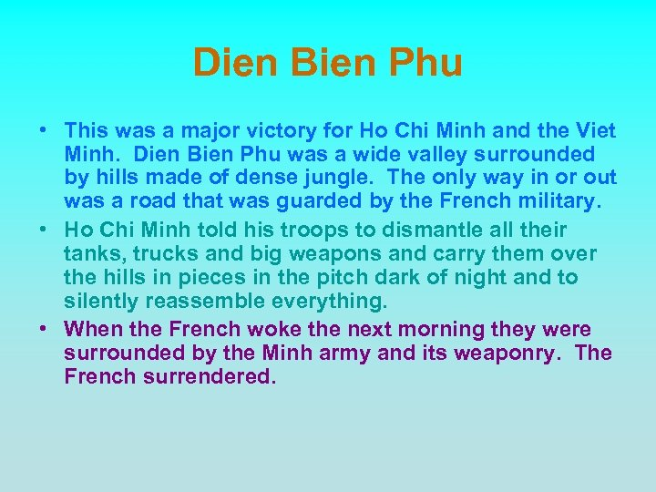 Dien Bien Phu • This was a major victory for Ho Chi Minh and